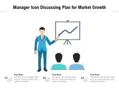 Manager Icon Discussing Plan For Market Growth Ppt PowerPoint Presentation Gallery Graphics Example PDF