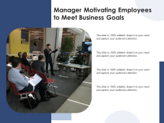 Manager Motivating Employees To Meet Business Goals Ppt PowerPoint Presentation Pictures Ideas PDF