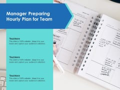Manager Preparing Hourly Plan For Team Ppt PowerPoint Presentation File Graphic Images PDF