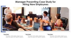 Manager Presenting Case Study For Hiring New Employees Ppt Styles Graphics Example PDF