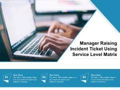 Manager Raising Incident Ticket Using Service Level Matrix Ppt PowerPoint Presentation File Graphics Design PDF