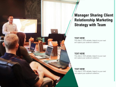 Manager Sharing Client Relationship Marketing Strategy With Team Ppt PowerPoint Presentation File Graphics Tutorials PDF