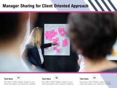 Manager Sharing For Client Oriented Approach Ppt PowerPoint Presentation Gallery Demonstration PDF