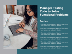 Manager Testing Code To Solve Functional Problems Ppt PowerPoint Presentation Gallery Icon PDF