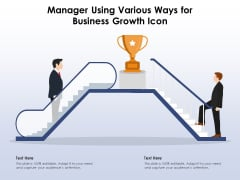 Manager Using Various Ways For Business Growth Icon Ppt PowerPoint Presentation File Graphics Example PDF