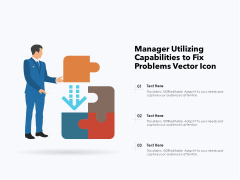 Manager Utilizing Capabilities To Fix Problems Vector Icon Ppt PowerPoint Presentation Model Graphics Template PDF