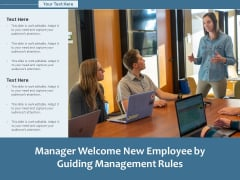 Manager Welcome New Employee By Guiding Management Rules Ppt PowerPoint Presentation Icon Graphics Download PDF