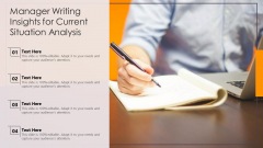 Manager Writing Insights For Current Situation Analysis Ppt Layouts Format Ideas PDF