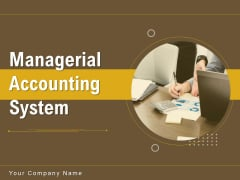 Managerial Accounting System Ppt PowerPoint Presentation Complete Deck With Slides