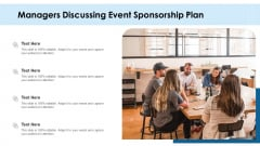 Managers Discussing Event Sponsorship Plan Ppt PowerPoint Presentation Gallery Deck PDF