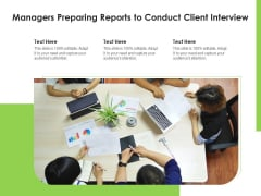 Managers Preparing Reports To Conduct Client Interview Ppt PowerPoint Presentation File Gridlines PDF