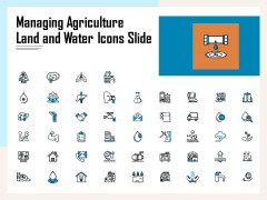 Managing Agriculture Land And Water Icons Slide Ppt Pictures Example File PDF