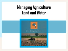 Managing Agriculture Land And Water Ppt PowerPoint Presentation Complete Deck With Slides