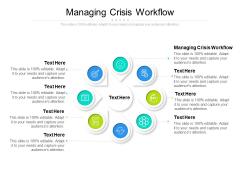 Managing Crisis Workflow Ppt PowerPoint Presentation Portfolio Show Cpb