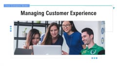 Managing Customer Experience Ppt PowerPoint Presentation Complete Deck With Slides