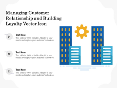 Managing Customer Relationship And Building Loyalty Vector Icon Ppt PowerPoint Presentation Icon Professional PDF