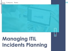 Managing ITIL Incidents Planning Ppt PowerPoint Presentation Complete Deck With Slides