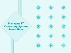 Managing IT Operating System Icons Slide Brochure PDF