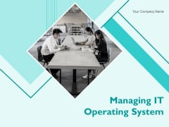 Managing IT Operating System Ppt PowerPoint Presentation Complete Deck With Slides