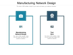 Manufacturing Network Design Ppt PowerPoint Presentation Portfolio Gallery Cpb Pdf