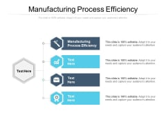 Manufacturing Process Efficiency Ppt PowerPoint Presentation Icon Sample Cpb