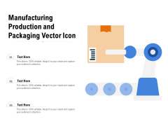 Manufacturing Production And Packaging Vector Icon Ppt PowerPoint Presentation Layouts Tips