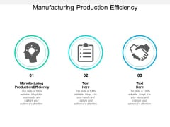 Manufacturing Production Efficiency Ppt PowerPoint Presentation Inspiration Objects Cpb