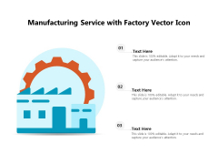 Manufacturing Service With Factory Vector Icon Ppt PowerPoint Presentation Gallery Slides PDF