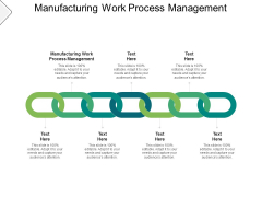 Manufacturing Work Process Management Ppt PowerPoint Presentation Professional Example Cpb