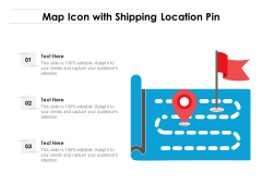Map Icon With Shipping Location Pin Ppt PowerPoint Presentation Gallery Vector PDF