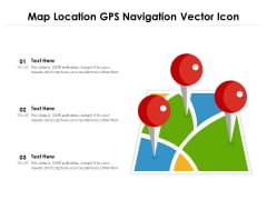 Map Location GPS Navigation Vector Icon Ppt PowerPoint Presentation Icon Styles PDF