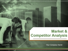 Market And Competitor Analysis Ppt PowerPoint Presentation Complete Deck With Slides