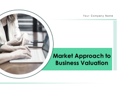 Market Approach To Business Valuation Ppt PowerPoint Presentation Complete Deck With Slides