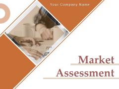 Market Assessment Ppt PowerPoint Presentation Complete Deck With Slides
