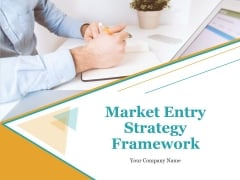 Market Entry Strategy Framework PowerPoint Presentation Complete Deck With Slides