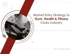 Market Entry Strategy In Gym Health And Fitness Clubs Industry Ppt PowerPoint Presentation Complete Deck With Slides