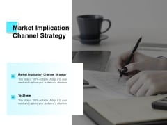 Market Implication Channel Strategy Ppt PowerPoint Presentation Styles Show Cpb