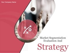 Market Segmentation Evaluation And Strategy Ppt PowerPoint Presentation Complete Deck With Slides