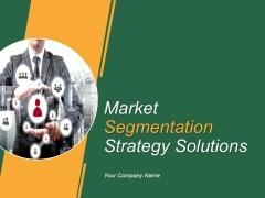Market Segmentation Strategy Solutions PowerPoint Presentation Complete Deck With Slides