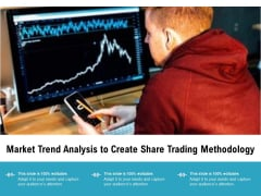 Market Trend Analysis To Create Share Trading Methodology Ppt PowerPoint Presentation Diagrams PDF