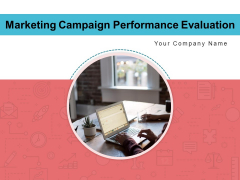 Marketing Campaign Performance Evaluation Customer Ppt PowerPoint Presentation Complete Deck