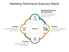 Marketing Performance Executive Report Ppt PowerPoint Presentation Summary Cpb