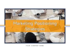 Marketing Positioning Strategies Goal Problem Ppt PowerPoint Presentation Complete Deck