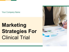 Marketing Strategies For Clinical Trial Ppt PowerPoint Presentation Complete Deck With Slides