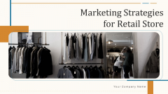 Marketing Strategies For Retail Store Ppt PowerPoint Presentation Complete With Slides