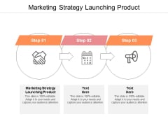 Marketing Strategy Launching Product Ppt PowerPoint Presentation Ideas Graphics Cpb