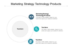 Marketing Strategy Technology Products Ppt PowerPoint Presentation Infographics Templates Cpb