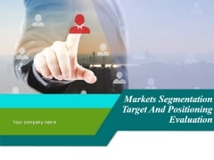 Markets Segmentation Target And Positioning Evaluation Ppt PowerPoint Presentation Complete Deck With Slides