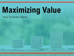 Maximizing Value Business Existing Customers Ppt PowerPoint Presentation Complete Deck