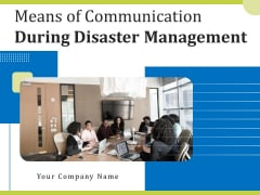Means Of Communication During Disaster Management Ppt PowerPoint Presentation Complete Deck With Slides